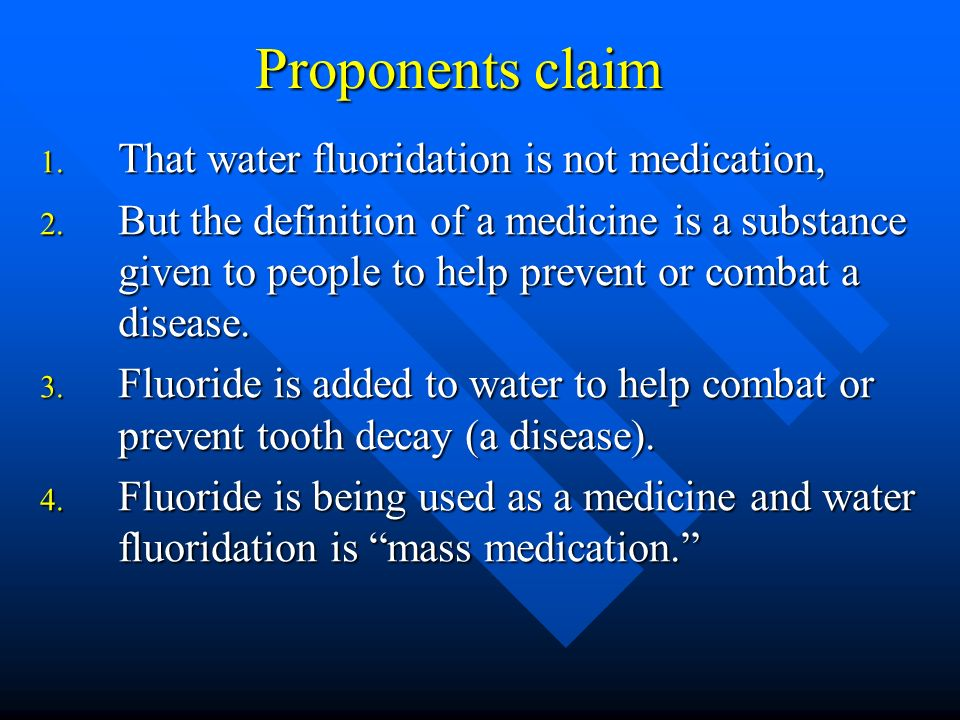 Proponents claim That water fluoridation is not medication,