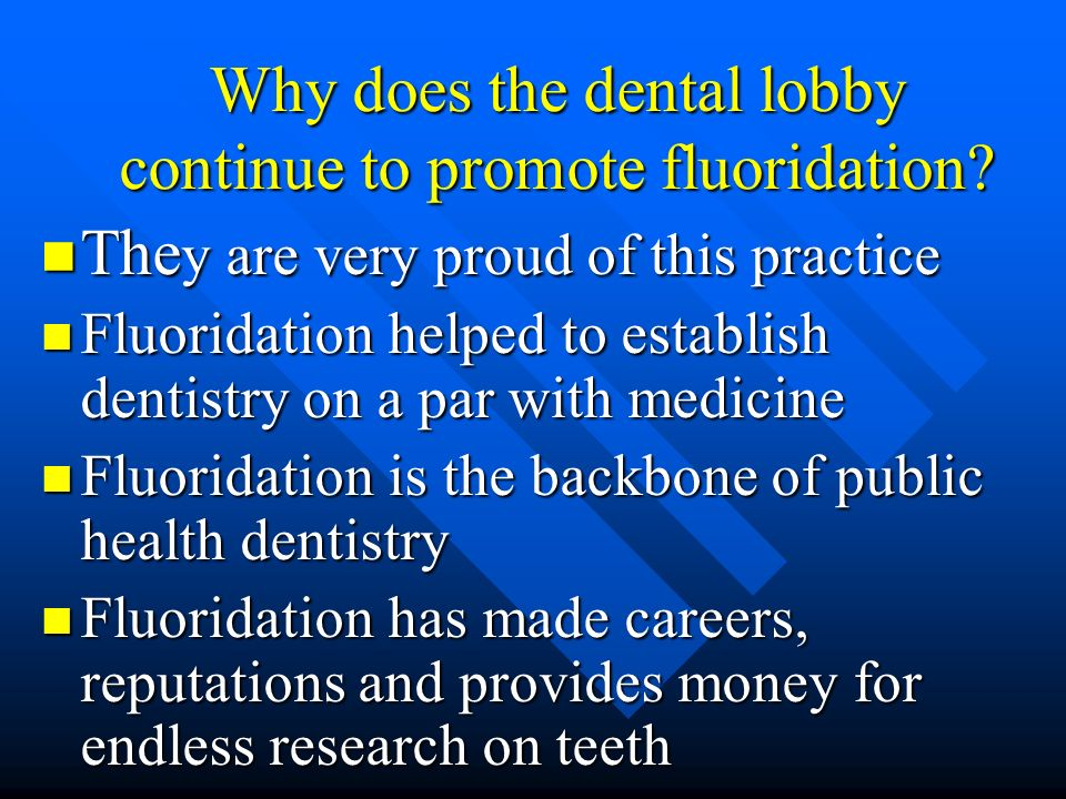 Why does the dental lobby continue to promote fluoridation