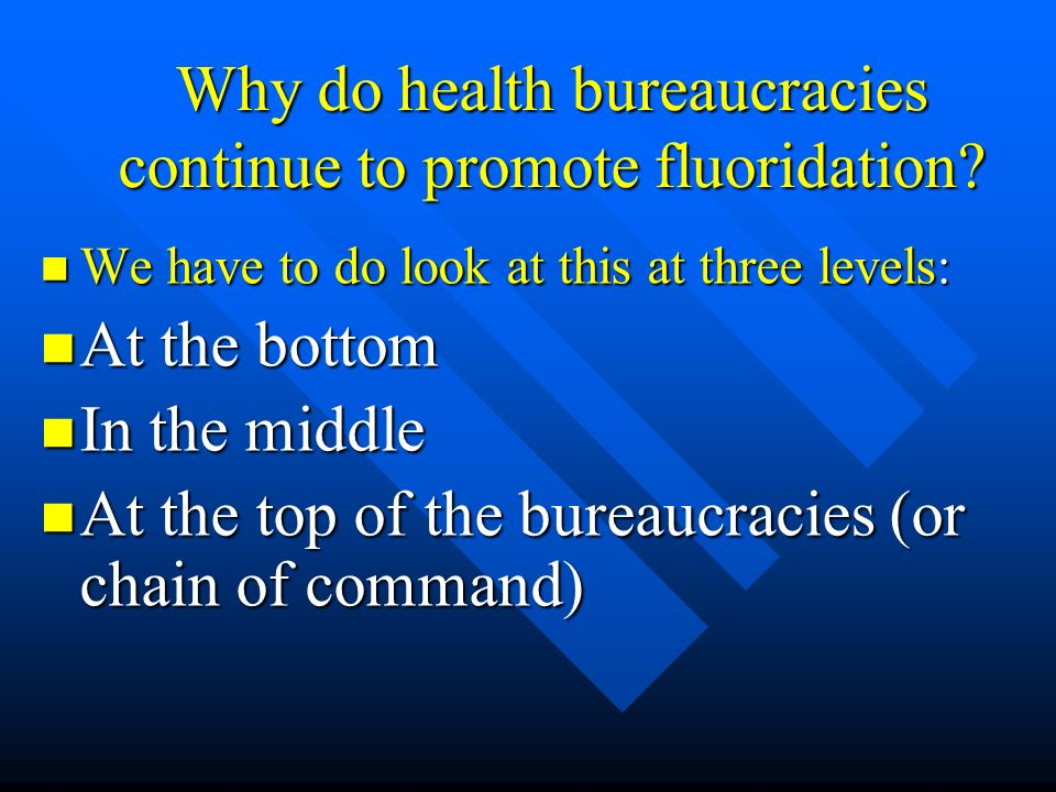 Why do health bureaucracies continue to promote fluoridation