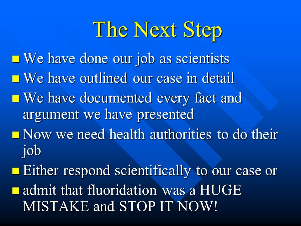 The Next Step We have done our job as scientists