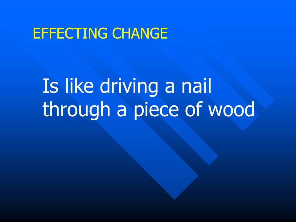 Is like driving a nail through a piece of wood