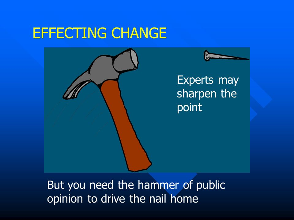 EFFECTING CHANGE Experts may sharpen the point