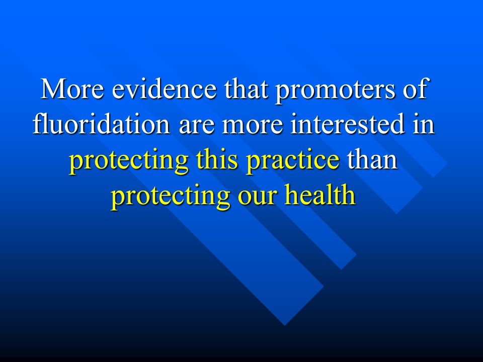 More evidence that promoters of fluoridation are more interested in protecting this practice than protecting our health
