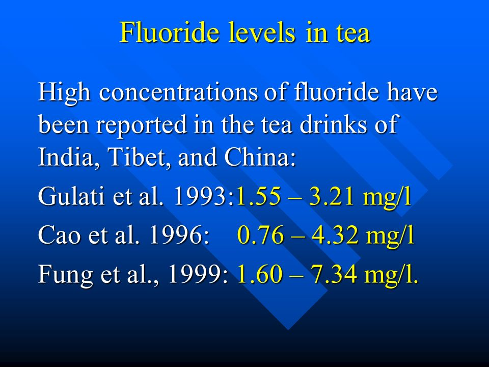 Fluoride levels in tea High concentrations of fluoride have been reported in the tea drinks of India, Tibet, and China: