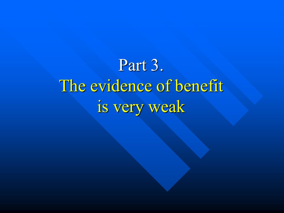 Part 3. The evidence of benefit is very weak