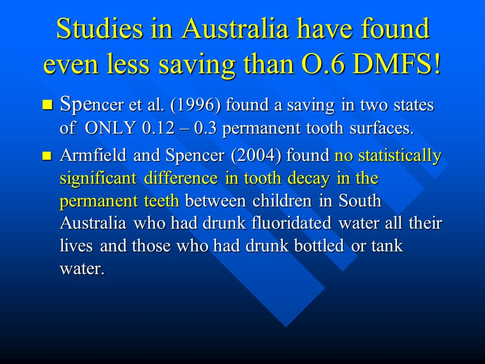 Studies in Australia have found even less saving than O.6 DMFS!