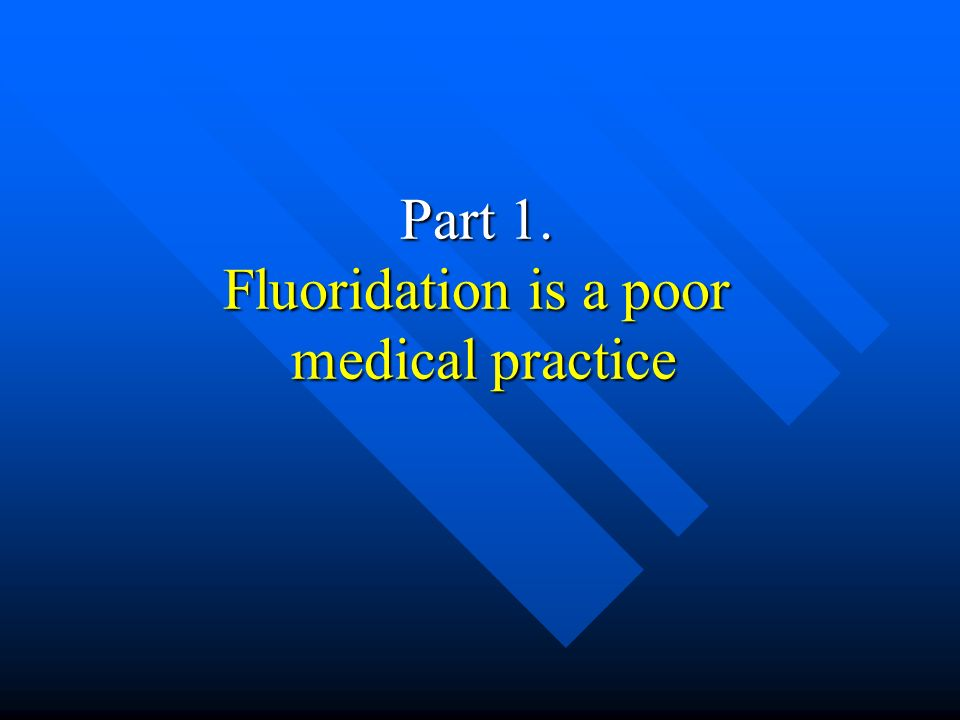 Part 1. Fluoridation is a poor medical practice