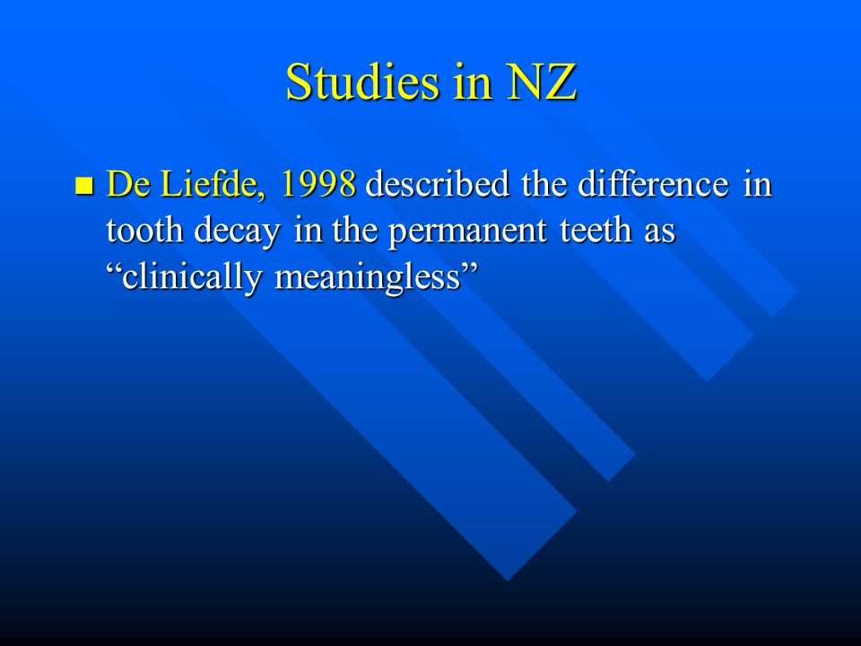 Studies in NZ De Liefde, 1998 described the difference in tooth decay in the permanent teeth as clinically meaningless