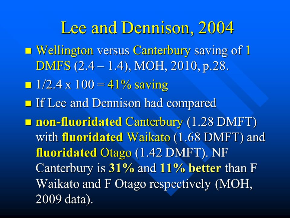 Lee and Dennison, 2004 Wellington versus Canterbury saving of 1 DMFS (2.4 – 1.4), MOH, 2010, p.28. 1/2.4 x 100 = 41% saving.