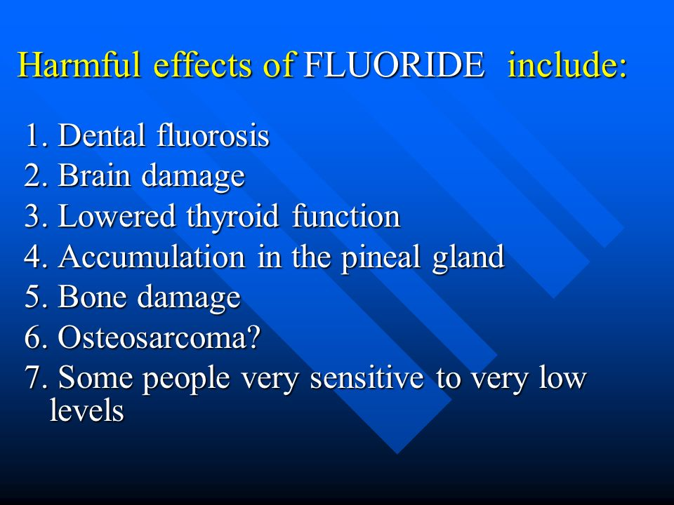 Harmful effects of FLUORIDE include: