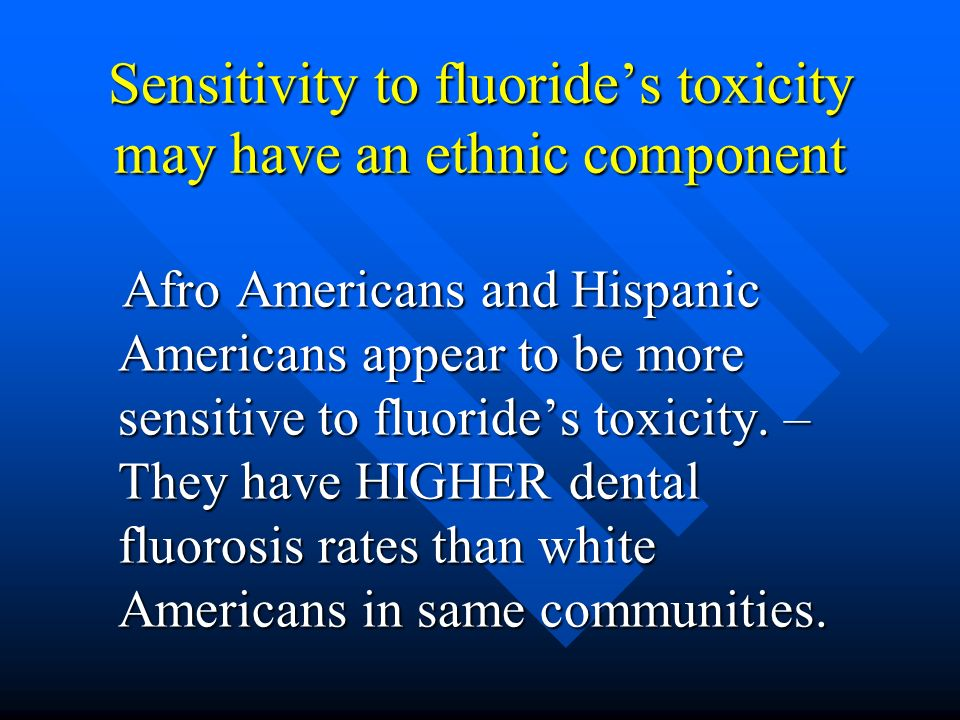 Sensitivity to fluoride's toxicity may have an ethnic component