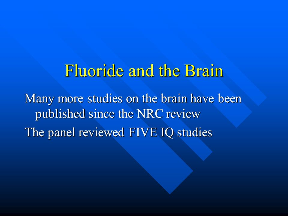 Fluoride and the Brain Many more studies on the brain have been published since the NRC review.