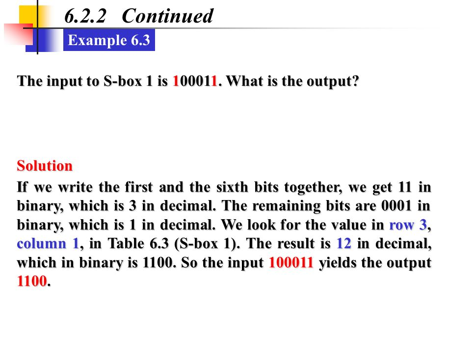 6.2.2 Continued Example 6.3. The input to S-box 1 is 100011. What is the output Solution.