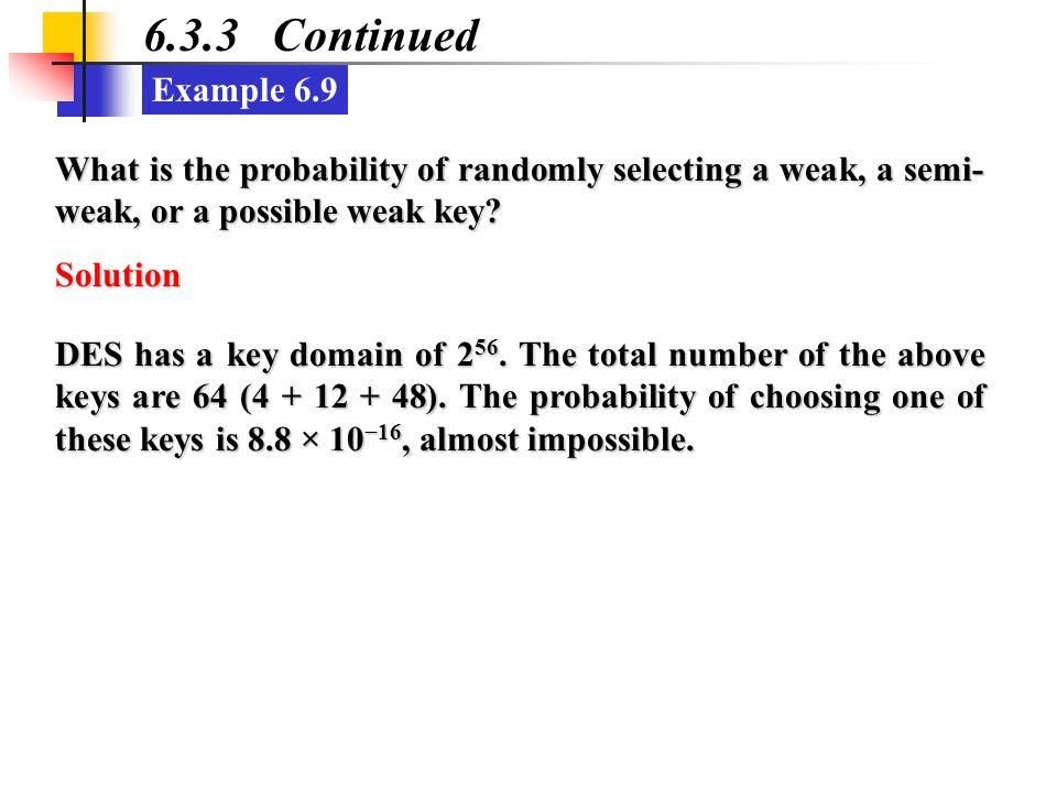 6.3.3 Continued Example 6.9. What is the probability of randomly selecting a weak, a semi-weak, or a possible weak key