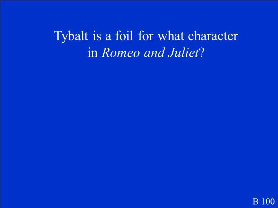 Tybalt is a foil for what character in Romeo and Juliet