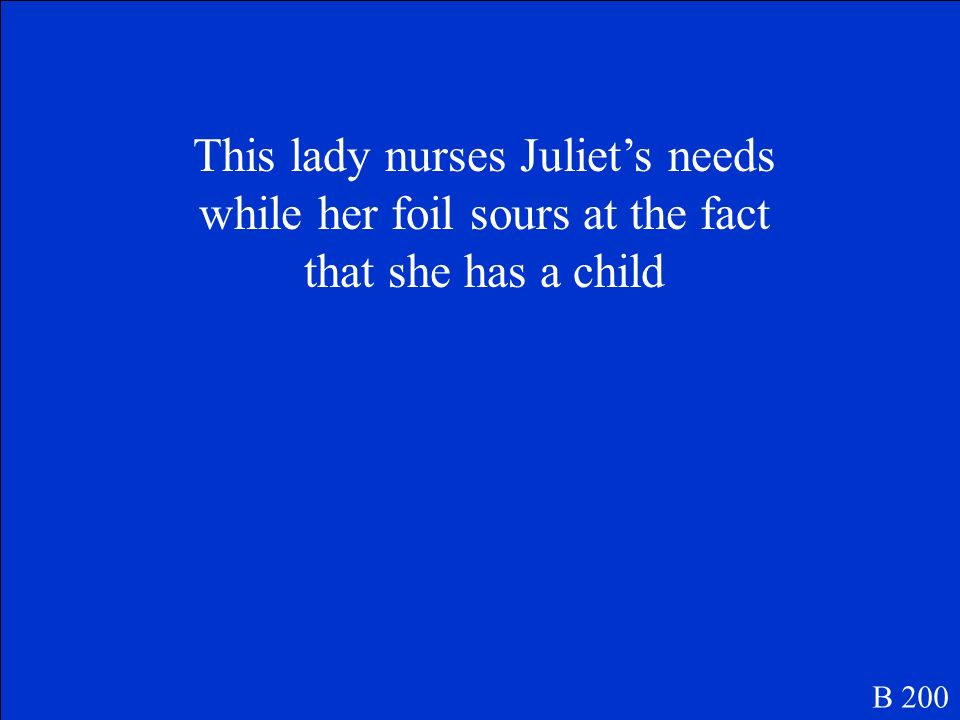 This lady nurses Juliet's needs while her foil sours at the fact that she has a child