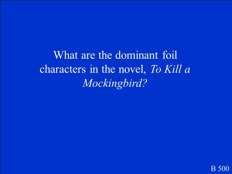What are the dominant foil characters in the novel, To Kill a Mockingbird