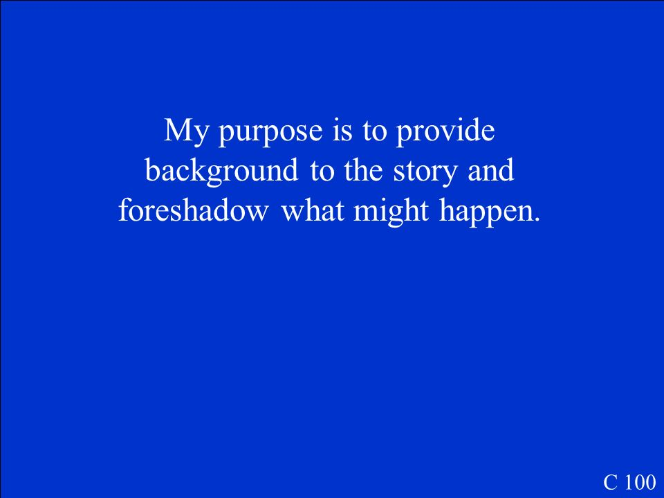 My purpose is to provide background to the story and foreshadow what might happen.