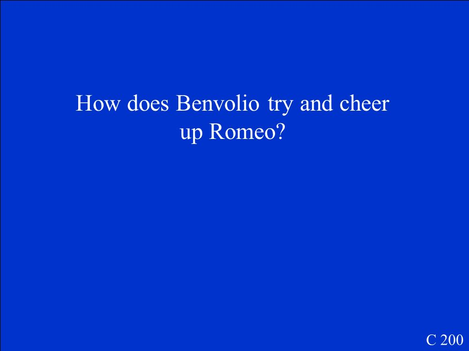 How does Benvolio try and cheer up Romeo