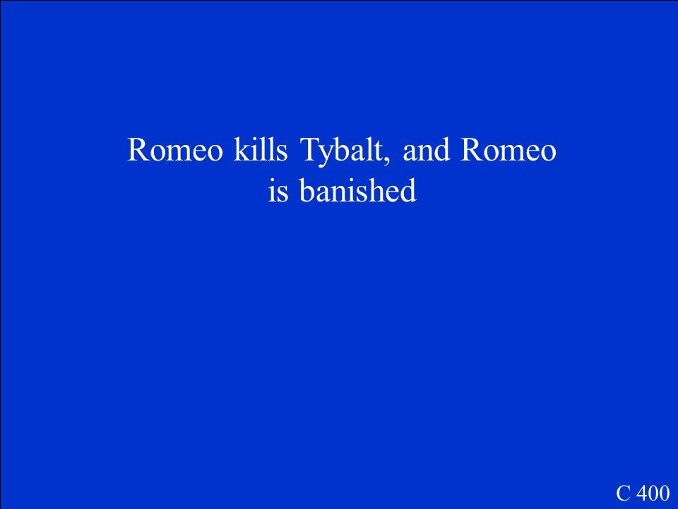Romeo kills Tybalt, and Romeo is banished