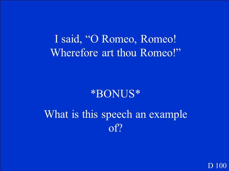I said, O Romeo, Romeo! Wherefore art thou Romeo!