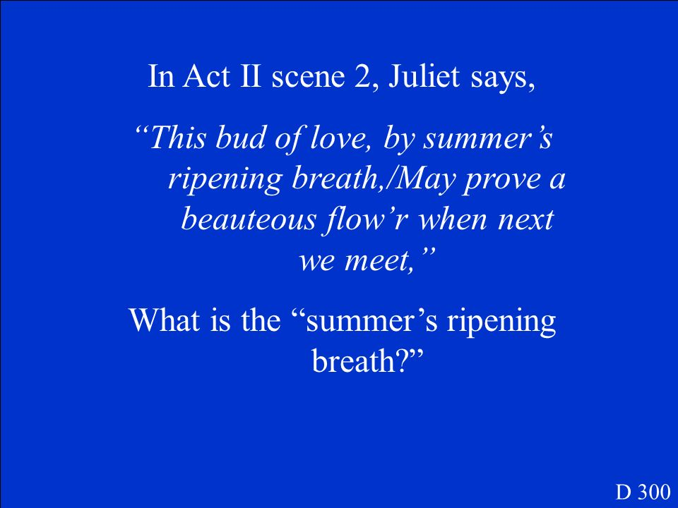 In Act II scene 2, Juliet says,
