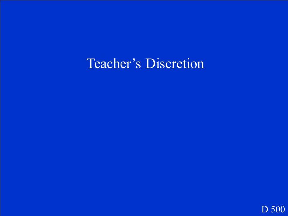 Teacher's Discretion D 500