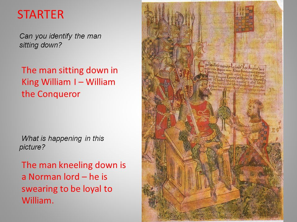 STARTER The man sitting down in King William I – William the Conqueror
