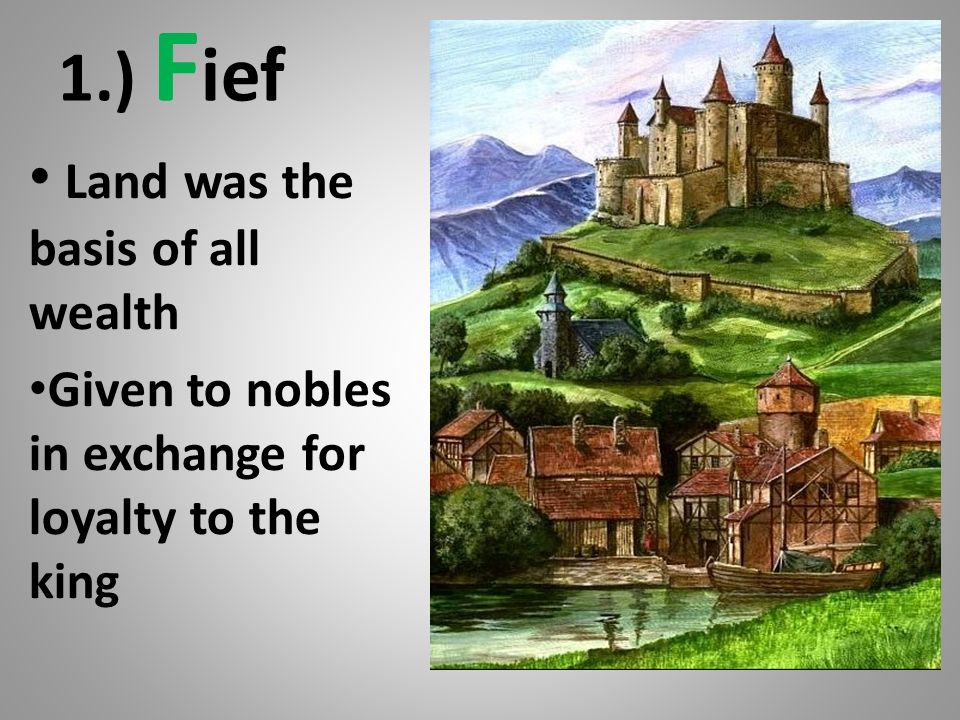 1.) Fief Land was the basis of all wealth