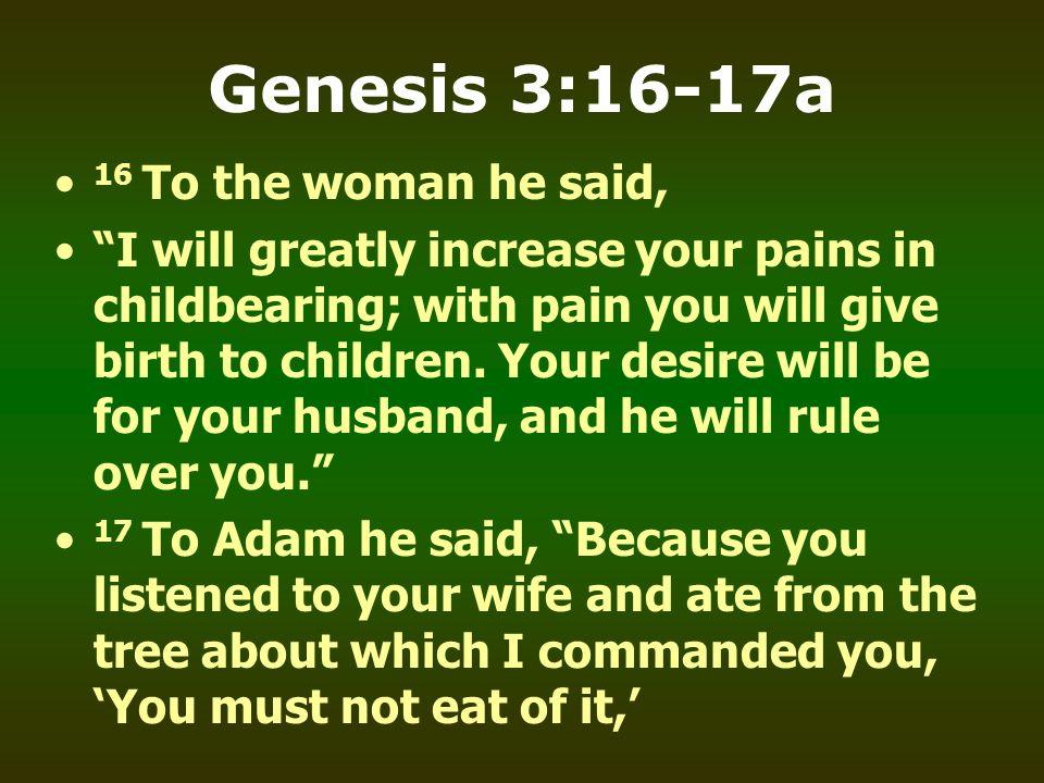 Genesis 3:16-17a 16 To the woman he said,