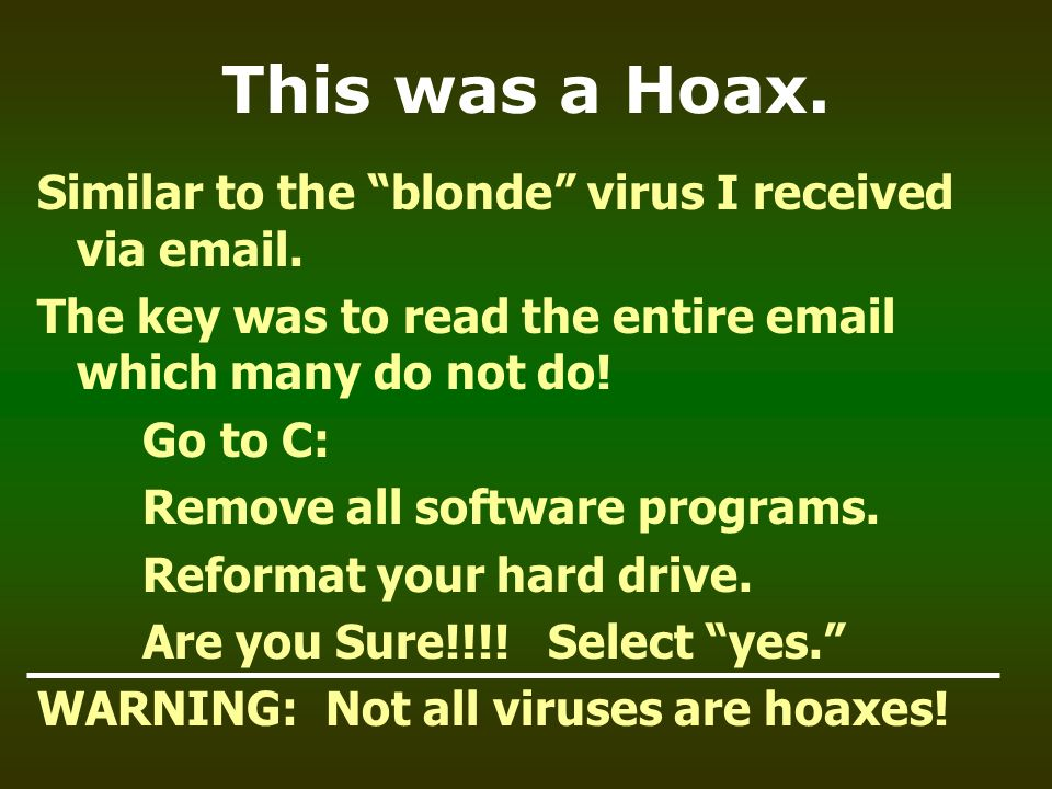 This was a Hoax. Similar to the blonde virus I received via email.