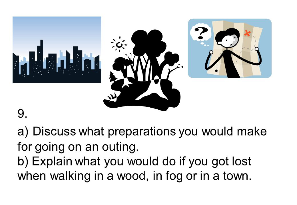 9. a) Discuss what preparations you would make for going on an outing