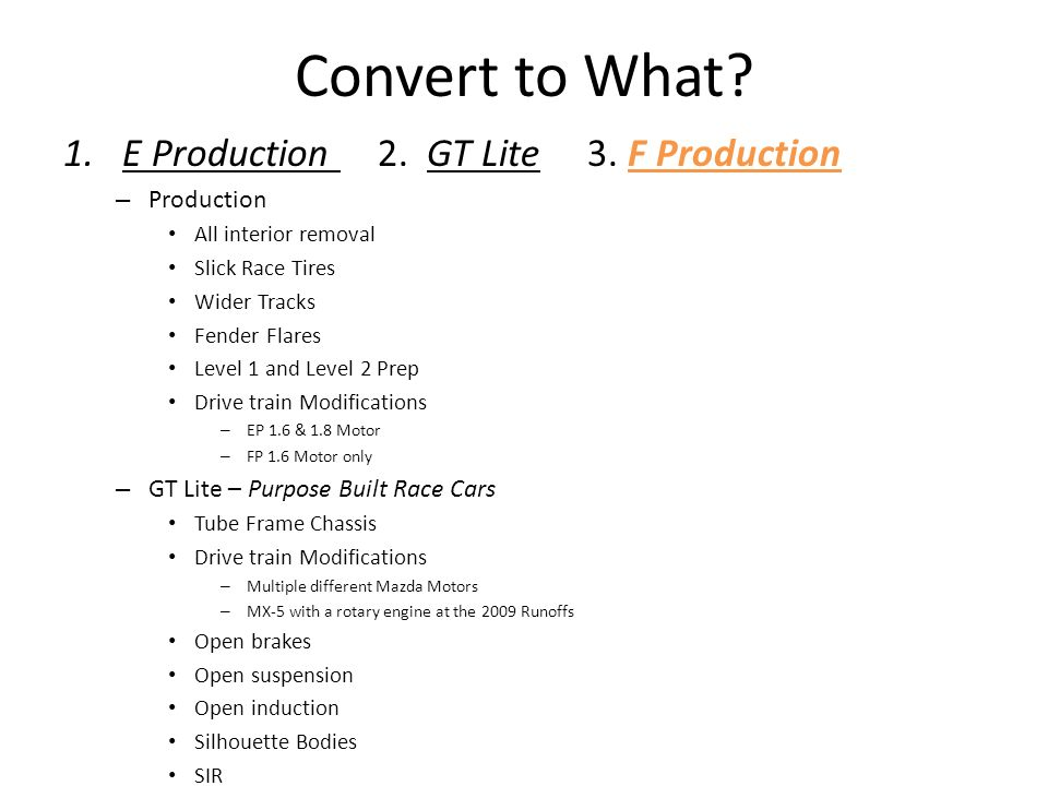 Convert to What E Production 2. GT Lite 3. F Production Production