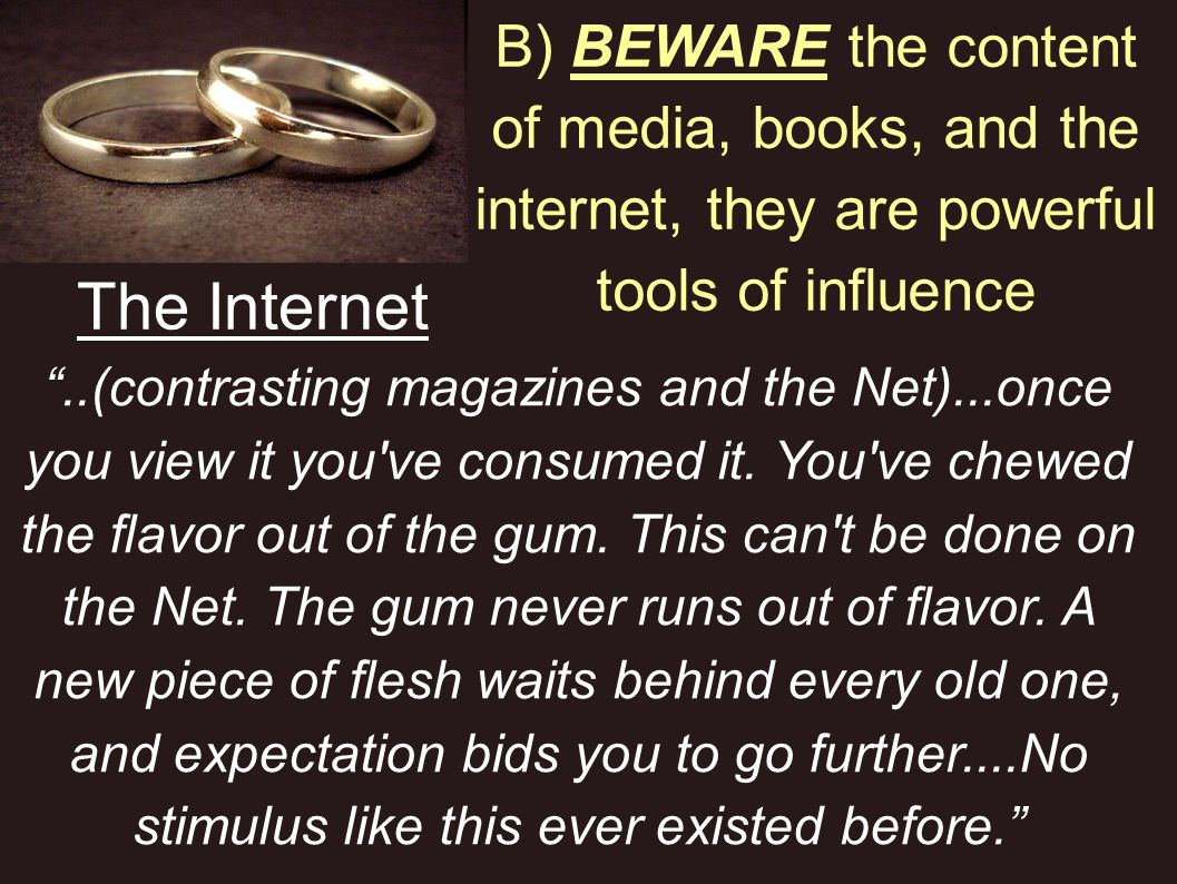 B) BEWARE the content of media, books, and the internet, they are powerful tools of influence