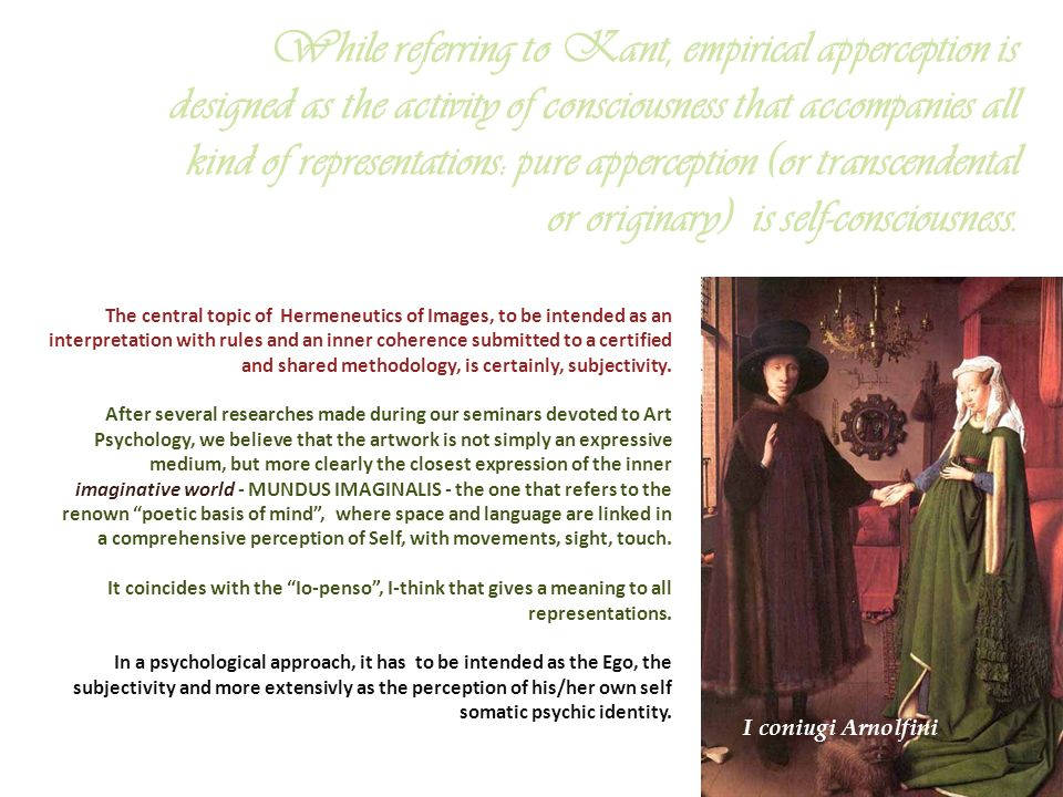While referring to Kant, empirical apperception is designed as the activity of consciousness that accompanies all kind of representations: pure apperception (or transcendental or originary) is self-consciousness.