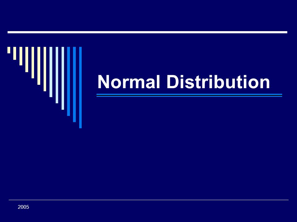 Normal Distribution This lecture will give an overview/review of normal distribution. 2005