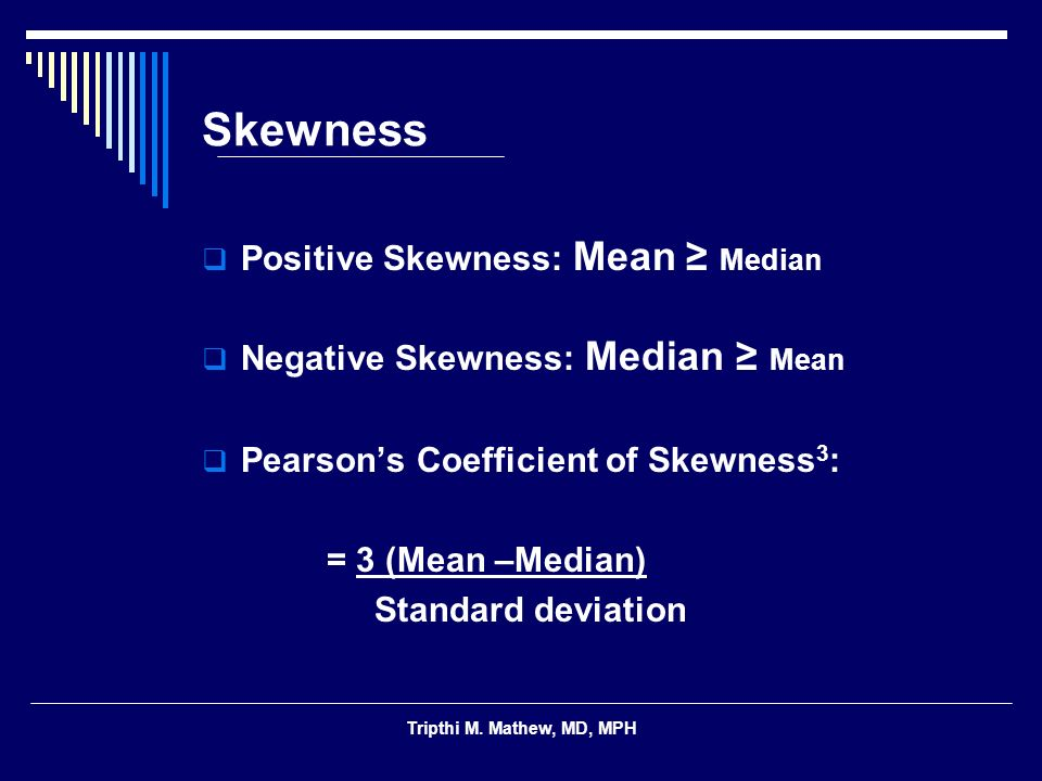 Skewness Positive Skewness: Mean ≥ Median