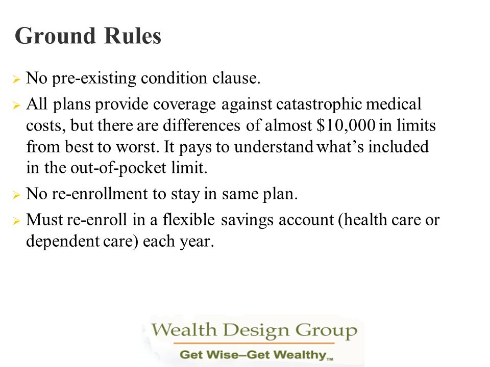 Ground Rules No pre-existing condition clause.