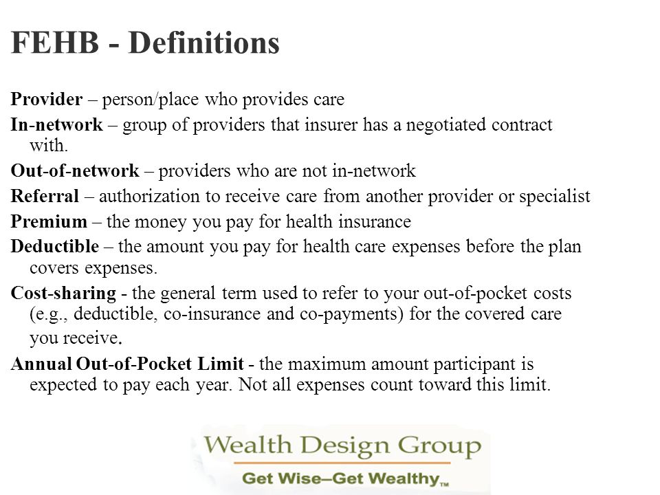 FEHB - Definitions Provider – person/place who provides care