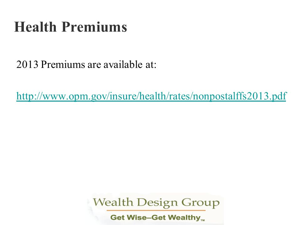 Health Premiums 2013 Premiums are available at:
