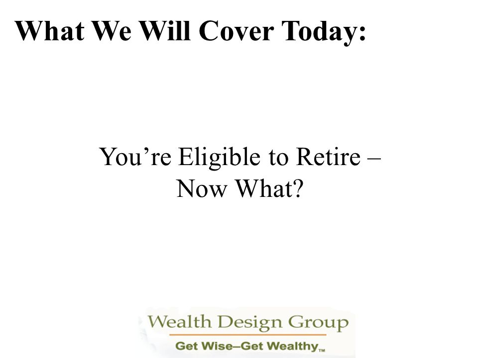 You're Eligible to Retire – Now What