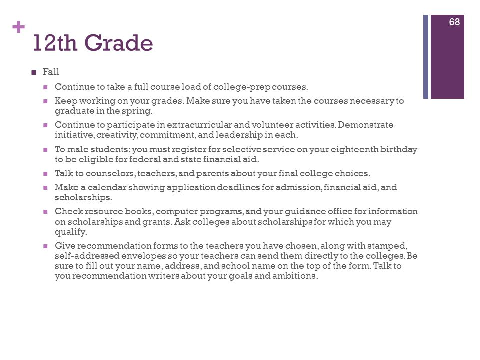12th Grade Fall. Continue to take a full course load of college-prep courses.