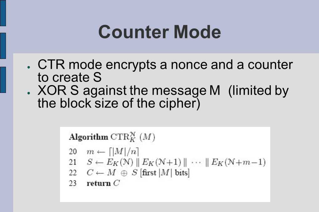Counter Mode CTR mode encrypts a nonce and a counter to create S