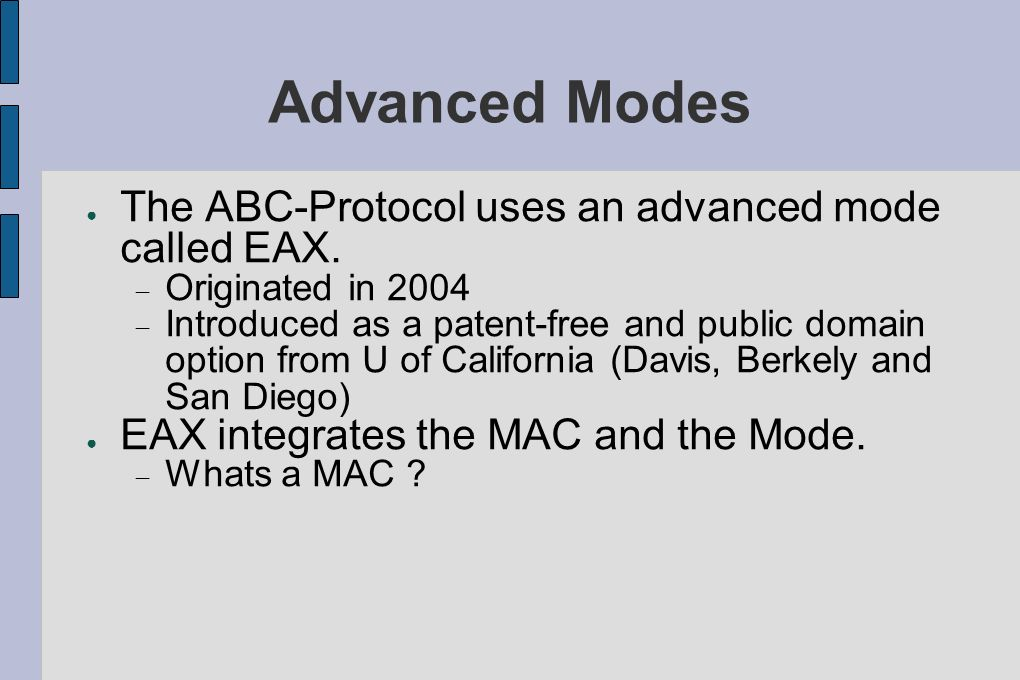 Advanced Modes The ABC-Protocol uses an advanced mode called EAX.