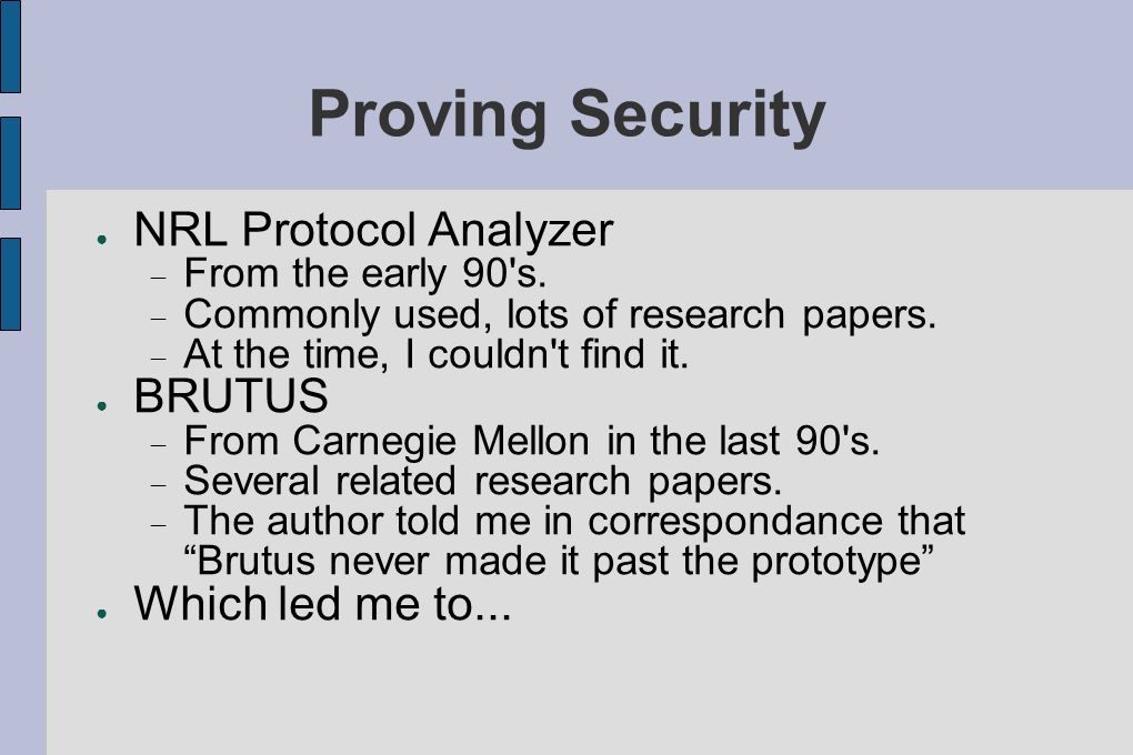 Proving Security NRL Protocol Analyzer BRUTUS Which led me to...