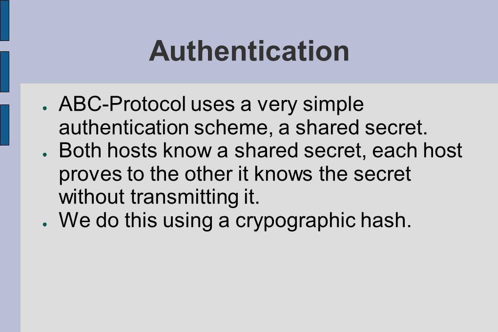 Authentication ABC-Protocol uses a very simple authentication scheme, a shared secret.