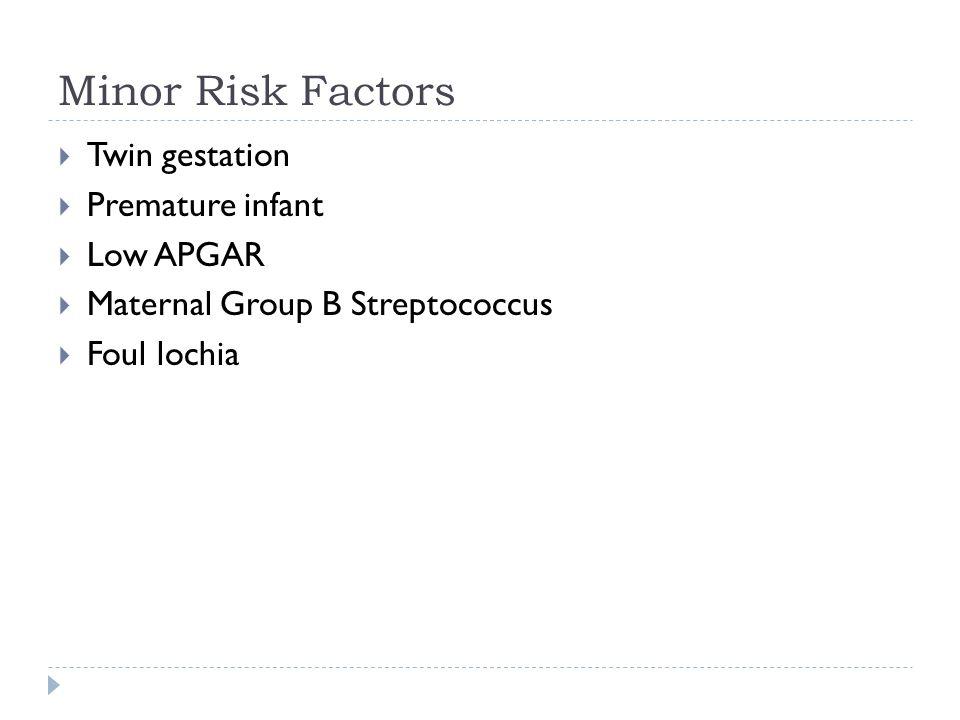 Minor Risk Factors Twin gestation Premature infant Low APGAR