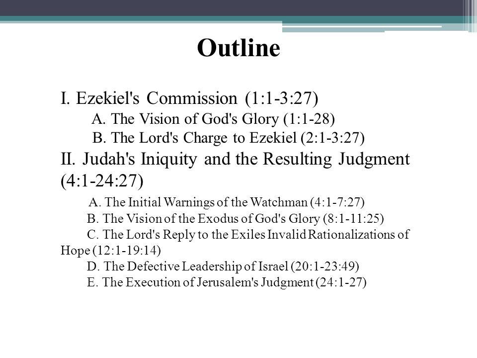 Outline I. Ezekiel s Commission (1:1-3:27)