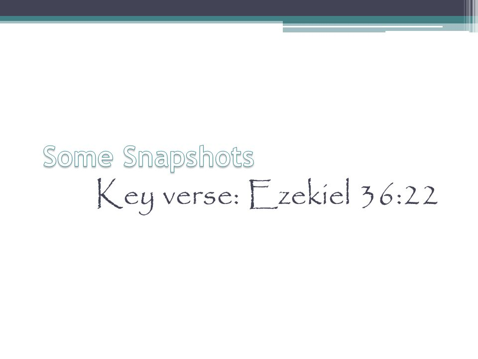 Some Snapshots Key verse: Ezekiel 36:22