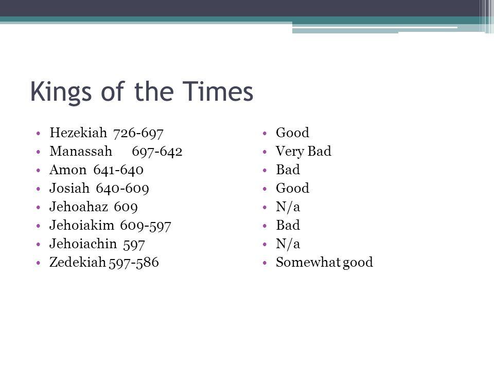Kings of the Times Hezekiah 726-697 Manassah 697-642 Amon 641-640